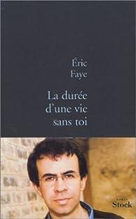 La Durée d'une vie sans toi par Éric Faye