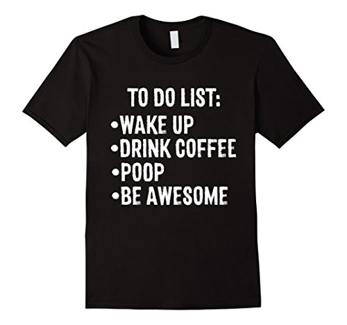 Mens To Do List Wake up Drink Coffee Poop Be Awesome Funny Tshirt XL - List To Summer Do
