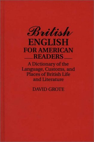 British English for American Readers: A Dictionary of the Language, Customs, and Places of British Life and Literature by Greenwood