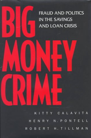 Big Money Crime: Fraud and Politics in the Savings and Loan Crisis