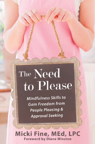 Read Online The Need to Please: Mindfulness Skills to Gain Freedom from People Pleasing and Approval Seeking pdf epub