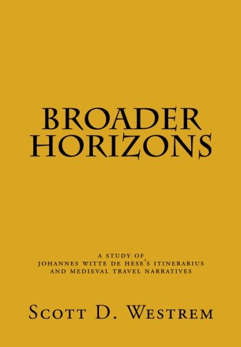 Broader Horizons: A Study of Johannes Witte de Hese?s Itinerarius and Medieval Travel Narratives