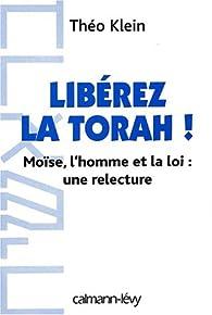 Libérez la Torah. Moïse, l'homme et la loi : une relecture par Théo Klein