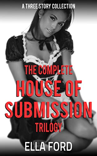 (The Complete House Of Submission Trilogy: Three Tales Of Lesbian)