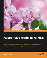 Responsive Media in HTML5 Front Cover