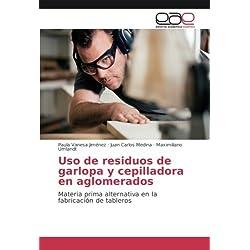 Uso de residuos de Garlopa y cepilladora en aglomerados: Materia prima alternativa en la fabricación de tableros (Spanish Edition)