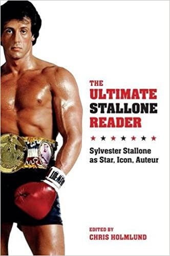 The Ultimate Stallone Reader: Sylvester Stallone as Star,