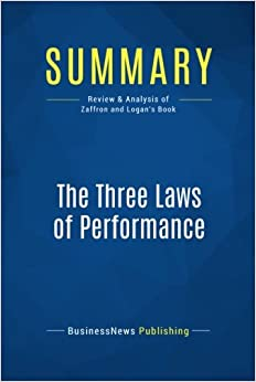Summary: The Three Laws of Performance: Review and Analysis of Zaffron and Logan's Book