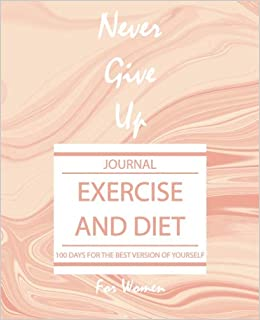 exercise and diet journal for women never give up 100 days for the
