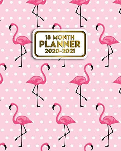18 Month Planner 2020-2021: Pink Flamingo Polka Dots Weekly & Daily Planner with Monthly Spread Views – Organizer…