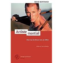 Artiste martial: Mon Tao de Bruce Lee au Mma (French Edition)
