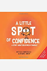 A Little SPOT of Confidence: A Story About Believing In Yourself Paperback