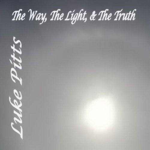The Way, The Light, & The Truth
