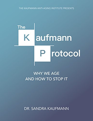 The Kaufmann Protocol: Why We Age and How to Stop It (Best Anti Aging Supplements 2019)