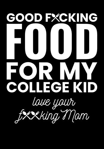 Good F*cking Food For My College Kid Love Your F**cking Mom: Blank Cookbook