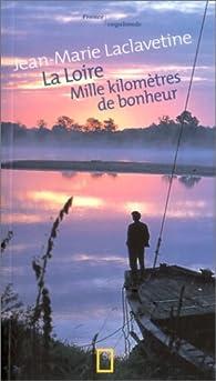 La Loire : Mille kilomètres de bonheur par Jean-Marie Laclavetine