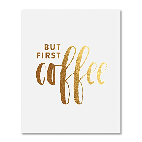 But First Coffee Gold Foil Print Kitchen Poster Office Desk Art Brunch Sign Modern Cafe Breakfast Decor 8 inches x 10 inches A34 ()