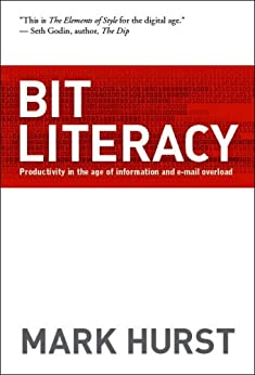 Bit Literacy: Productivity in the Age of Information and E-mail Overload by [Hurst, Mark]