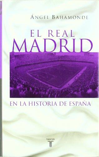 Descargar Libro El Real Madrid En La Historia De España Angel Bahamonde Magro