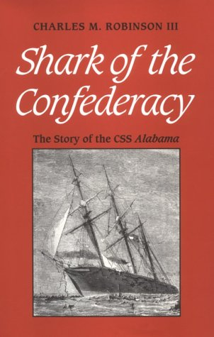 Shark of the Confederacy: The Story of the Css Alabama