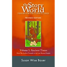 The Story of the World: History for the Classical Child: Volume 1: Ancient Times: From the Earliest Nomads to the Last Roman Emperor