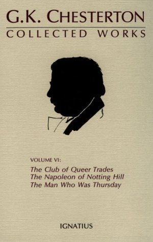 Collected Works of G. K. Chesterton: The Club of Queer Trades : The<BR>                                Man Who Was Thursday : The Ball and the Cross : The Napoleon of Notting Hill