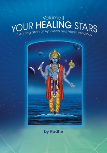 Your Healing Stars: Volume II, The Integration of Ayurveda and Vedic Astrology (Volume 2)