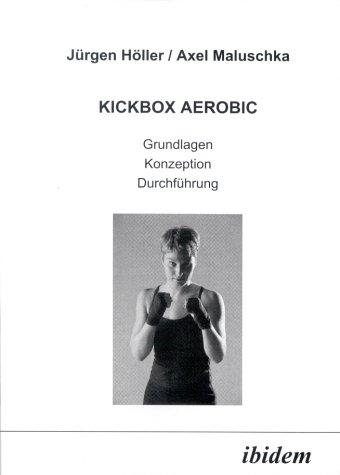 Kickbox Aerobic. Grundlagen, Konzeption, Durchführung.