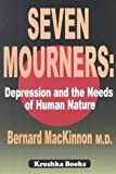 Seven Mourners : Depression and the Needs of Human Nature, MacKinnon, Bernard, 1560726334