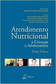 Atendimento Nutricional a Criancas e Adolescentes: Visao Pratica ...