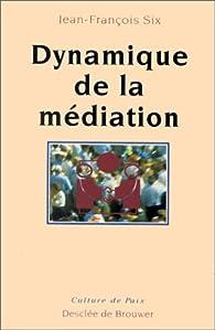 Dynamique de la médiation par Jean-François Six