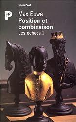 Les échecs, tome I : Position et combinaison