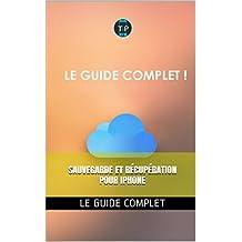Guide complet de sauvegarde et récupération pour iphone (French Edition)