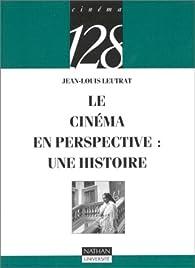 Le Cinéma en perspective : Une histoire par Jean-Louis Leutrat
