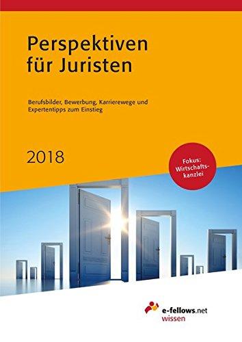Perspektiven für Juristen 2018: Berufsbilder, Bewerbung, Karrierewege und Expertentipps zum Einstieg (e-fellows.net wissen)