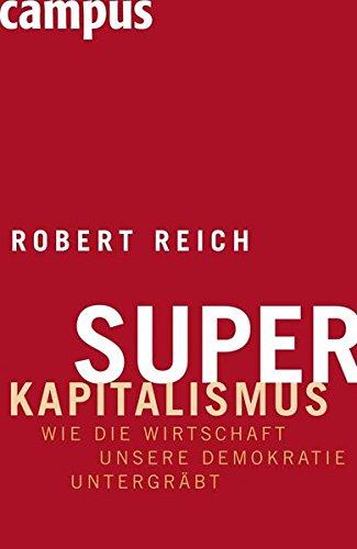 Superkapitalismus: Wie die Wirtschaft unsere Demokratie untergräbt