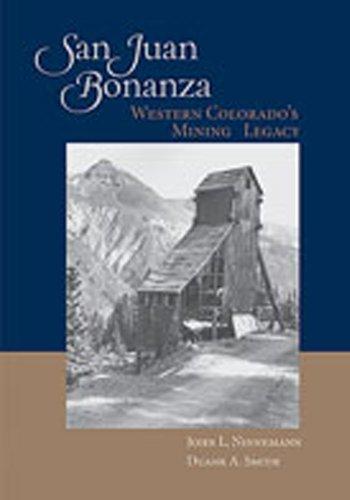 San Juan Bonanza: Western Colorado's Mining Legacy