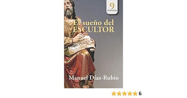 El sueño del escultor: Amazon.es: Díaz-Rubio, Manuel, musas ...
