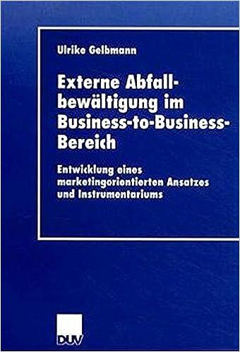 Book Externe Abfallbewältigung im Business-to-Business-Bereich: Entwicklung Eines Marketingorientierten Ansatzes Und Instrumentariums (Duv Wirtschaftswissenschaft) (German Edition)