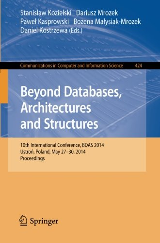 Beyond Databases, Architectures, and Structures: 10th International Conference, BDAS 2014, Ustron, Poland, May 27-30, 20