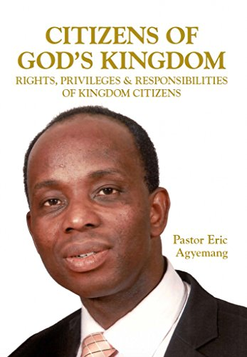 CITIZENS OF GOD'S KINGDOM (RIGHTS, PRIVILEGES, AND RESPONSIBILITIES OF KINGDOM CITIZENS)