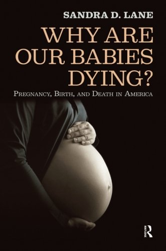 Why Are Our Babies Dying?: Pregnancy, Birth, And Death In America