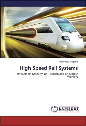 High Speed Rail Systems: Impacts on Mobility, on Tourism and on Mobile Workers by Francesca Pagliara (2014-10-07)