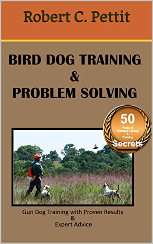 - Bird Dog Training & Problem Solving: Gun Dog Training with  Proven Results & Expert Advice