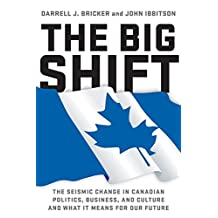 The Big Shift: The Seismic Change In Canadian Politics , Business, And Culture And What It Means For Our Future