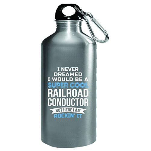 I Never Dreamed I Would Be A Super Cool Railroad Conductor - Water Bottle ()