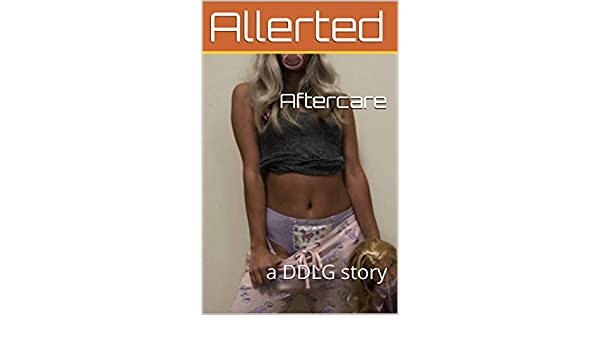 Aftercare: a DDLG story - Kindle edition by Allerted
