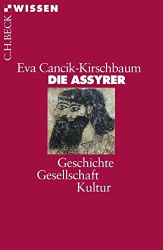 Die Assyrer: Geschichte, Gesellschaft, Kultur