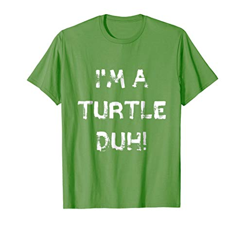 I'm a Turtle Duh Green Tee, Funny Easy Halloween Costume