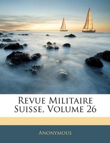 Download Revue Militaire Suisse, Volume 26 (French Edition) pdf